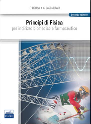 Principi di fisica. Per indirizzo biomedico e farmaceutico - Ferdinando Borsa   Rochesterscifianimecon.com