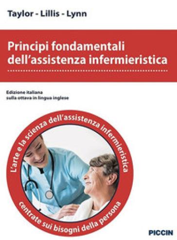 Principi fondamentali dell'assistenza infermieristica. L'arte e la scienza dell'assistenza infermieristica centrate sui bisogni della persona - Taylor | Jonathanterrington.com