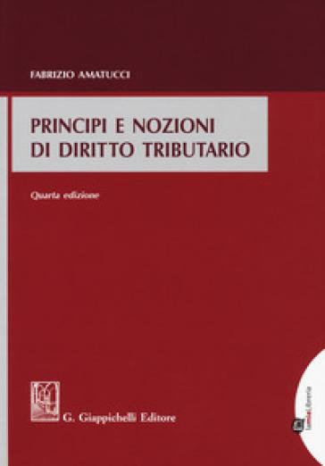 Principi e nozioni di diritto tributario - Fabrizio Amatucci |
