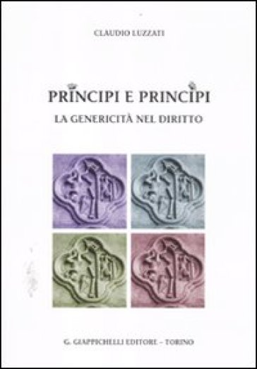 Principi e principi. La genericità nel diritto - Claudio Luzzati |