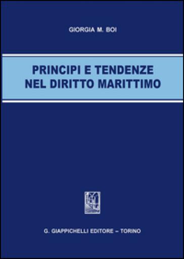 Principi e tendenze nel diritto marittimo - Giorgia M. Boi |