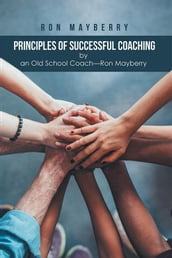 Principles of Successful Coaching by an Old School CoachRon Mayberry
