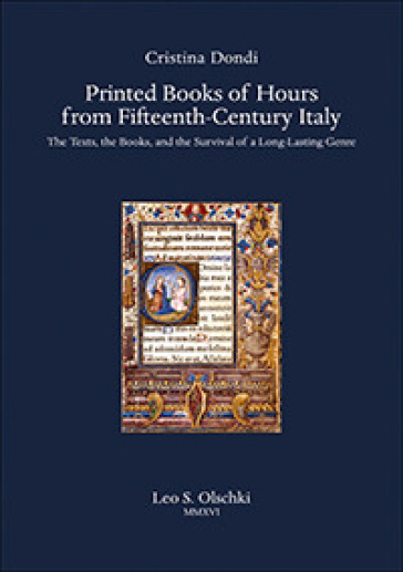 Printed Books of Hours from Fifteenth-Century Italy. The Texts, the Books, and the Survival of a Long-Lasting Genre - Cristina Dondi |