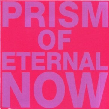 Prism of eternal now
