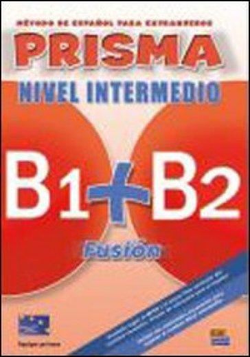 Prisma fusion. B1-B2. Libro del alumno. Per le Scuole superiori. Con 2 CD Audio. Con espansione online