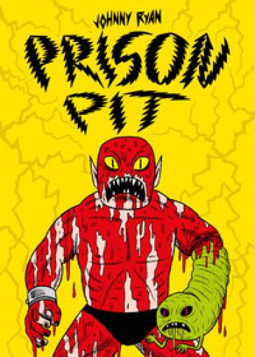Prison Pit - Johnny Ryan  