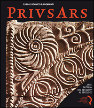 Prius ars. Arte in Italia dal secolo V al secolo X - Carlo L. Ragghianti | Jonathanterrington.com