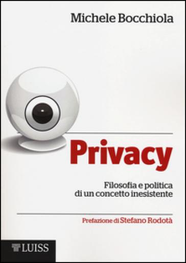 Privacy. Filosofia e politica di un concetto inesistente - Michele Bocchiola | Thecosgala.com