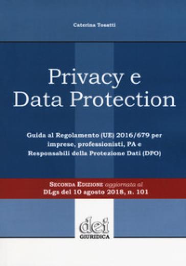 Privacy e data protection. Guida al Regolamento (UE) 2016/679 per imprese, professionisti, PA e Responsabili della protezione dati (DPO) - Caterina Tosatti pdf epub