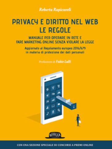 Privacy e diritto nel Web. Manuale per operare in rete e fare marketing online senza violare la legge - Roberta Rapicavoli pdf epub