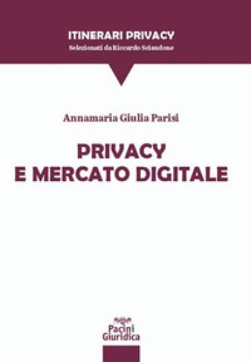 Privacy e mercato digitale - Annamaria Giulia Parisi |