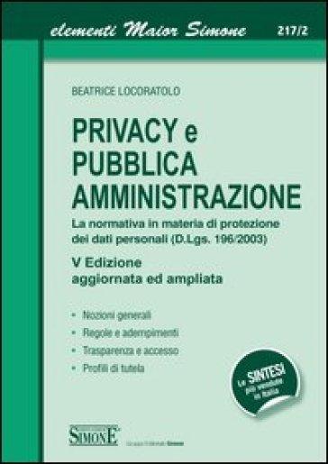 Privacy e pubblica amministrazione. La normativa in materia di protezione dei dati personali (D.Lgs. 196/2003) - Beatrice Locoratolo |