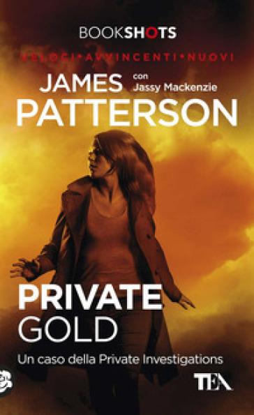 Private Gold. Un caso della Private Investigations - James Patterson |