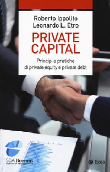 Private capital. Principi e pratiche di private equity e private debt - Roberto Ippolito | Ericsfund.org