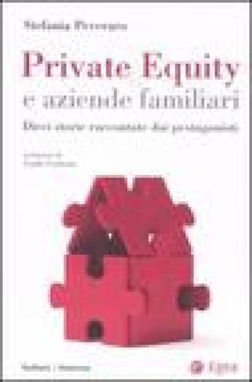 Private equity e aziende familiari. Dieci storie raccontate dai protagonisti - Stefania Peveraro | Thecosgala.com