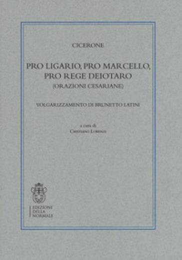 Pro Ligario-Pro Marcello-Pro rege Deiotaro (Orazioni cesariane). Volgarizzamento di Brunetto Latini - Marco Tullio Cicerone |