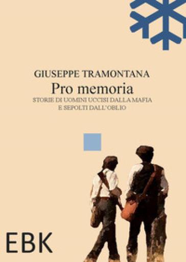 Pro memoria. Storie di uomini uccisi dalla mafia e sepolti dall'oblio - Giuseppe Tramontana   Kritjur.org
