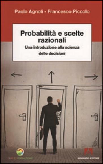 Probabilità e scelte razionali. Una introduzione alla scienza delle decisioni - Paolo Agnoli | Jonathanterrington.com