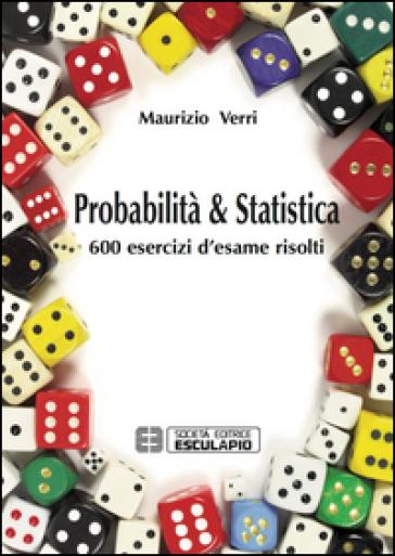 Probabilità e statistica. 600 esercizi d'esame risolti - Maurizio Verri |