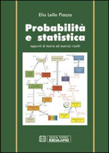 Probabilità e statistica. Appunti di teoria ed esercizi risolti - Elio L. Piazza |