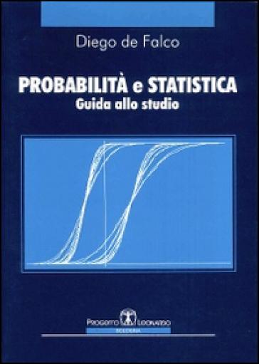 Probabilità e statistica. Guida allo studio - Diego De Falco | Thecosgala.com