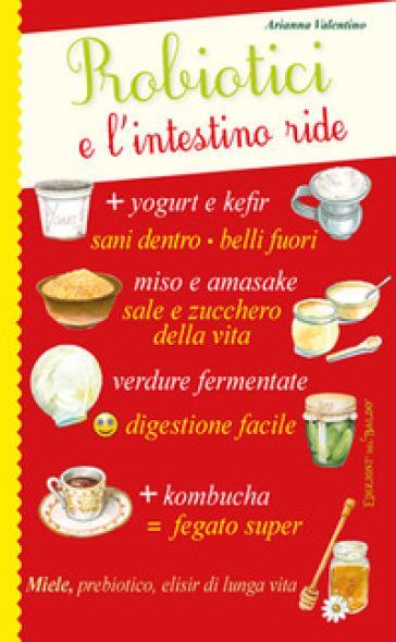 Probiotici e l'intestino ride - Arianna Valentino | Rochesterscifianimecon.com