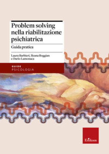 Problem solving nella riabilitazione psichiatrica. Guida pratica - Laura Barbieri  