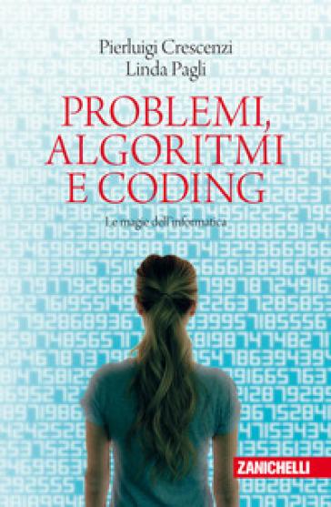 Problemi, algoritmi e coding. Le magie dell'informatica - Pierluigi Crescenzi | Thecosgala.com
