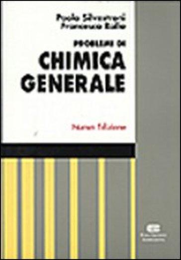 Problemi di chimica generale - Paolo Silvestroni |