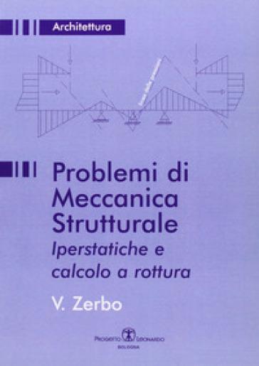 Problemi di meccanica strutturale iperstatica e calcolo a rottura - Valeria Zerbo pdf epub