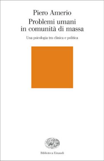 Problemi umani in comunità di massa. Una psicologia tra clinica e politica - Piero Amerio | Rochesterscifianimecon.com