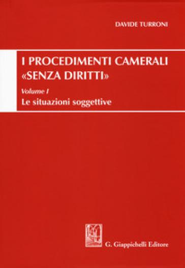 Procedimenti camerali «senza diritti». 1: Le situazioni soggettive - Davide Turroni |