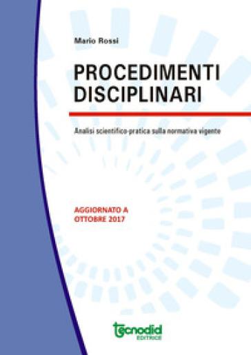 Procedimenti disciplinari. Analisi scientifico-pratica della normativa vigente - Mario Rossi |