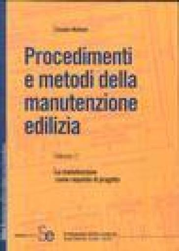 Procedimenti e metodi della manutenzione edilizia. 1. - Claudio Molinari |
