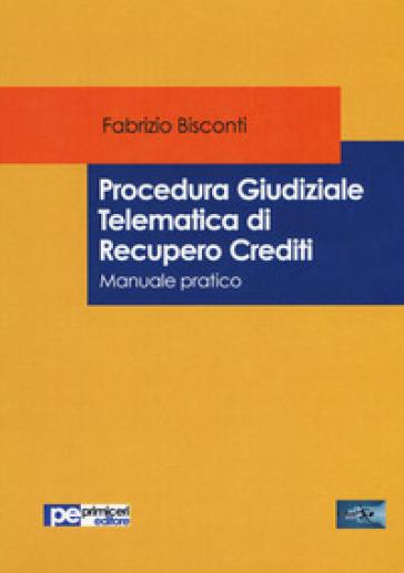 Procedura giudiziale telematica di recupero crediti. Manuale pratico - Fabrizio Bisconti   Thecosgala.com