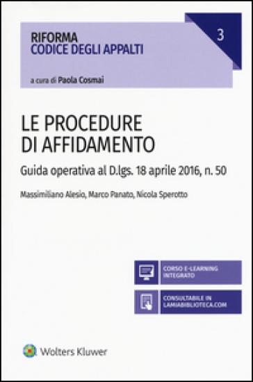 Procedure di affidamento. Guida operativa al D.lgs. 18 aprile 2016, n. 50. Con aggiornamento online - Massimiliano Alesio |