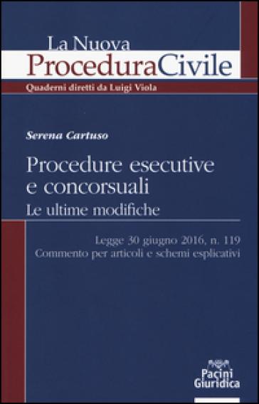 Procedure esecutive e concorsuali. Le ultime modifiche. Legge 30 giugno 2016, n. 119. Commento per articoli e schemi esplicativi - Serena Cartuso  