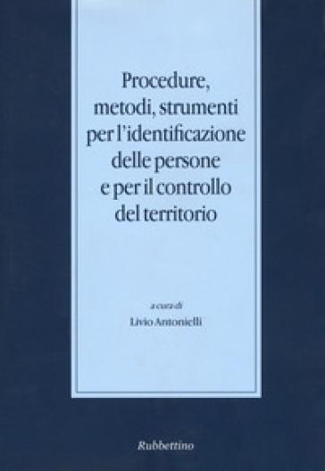 Procedure, metodi, strumenti per l'identificazione delle persone e per il controllo del territorio - L. Antonelli |