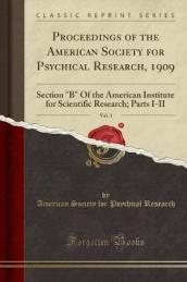 Proceedings of the American Society for Psychical Research, 1909, Vol. 3