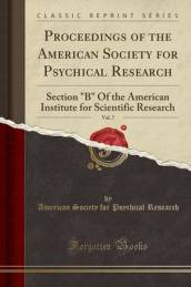 Proceedings of the American Society for Psychical Research, Vol. 7