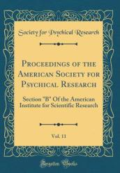Proceedings of the American Society for Psychical Research, Vol. 11