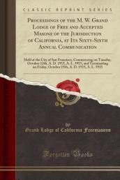 Proceedings of the M. W. Grand Lodge of Free and Accepted Masons of the Jurisdiction of California, at Its Sixty-Sixth Annual Communication