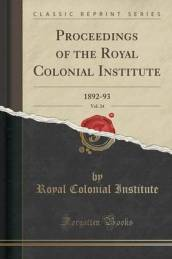Proceedings of the Royal Colonial Institute, Vol. 24