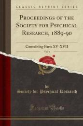 Proceedings of the Society for Psychical Research, 1889-90, Vol. 6