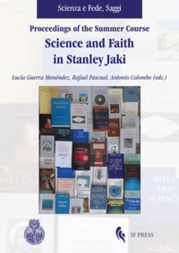 Proceedings of the summer course. Science and faith in Stanley Jaki - L. Guerra Menéndez  