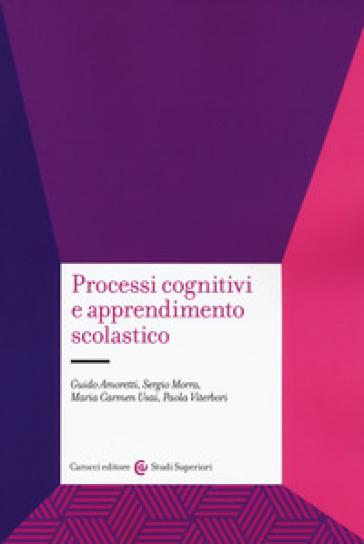 Processi cognitivi e apprendimento scolastico - Guido Amoretti  