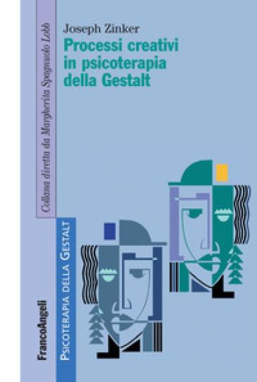Processi creativi in psicoterapia della Gestalt - Joseph Zinker | Thecosgala.com