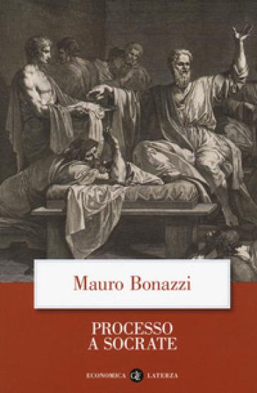 Processo a Socrate - Mauro Bonazzi |