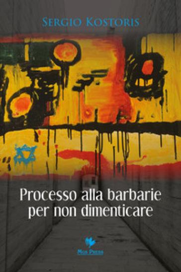 Processo alla barbarie per non dimenticare - Sergio Kostoris   Kritjur.org