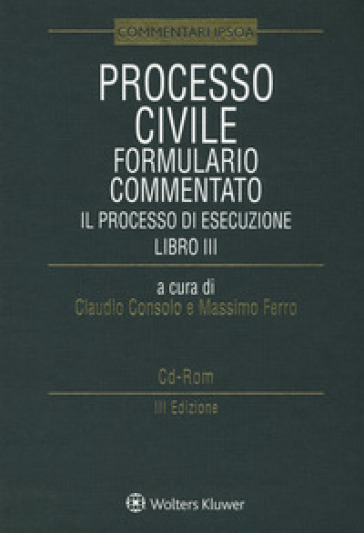 Processo civile. Formulario commentato. Il Processo di esecuzione. Con e-book. Con CD-ROM - C. Consolo | Rochesterscifianimecon.com